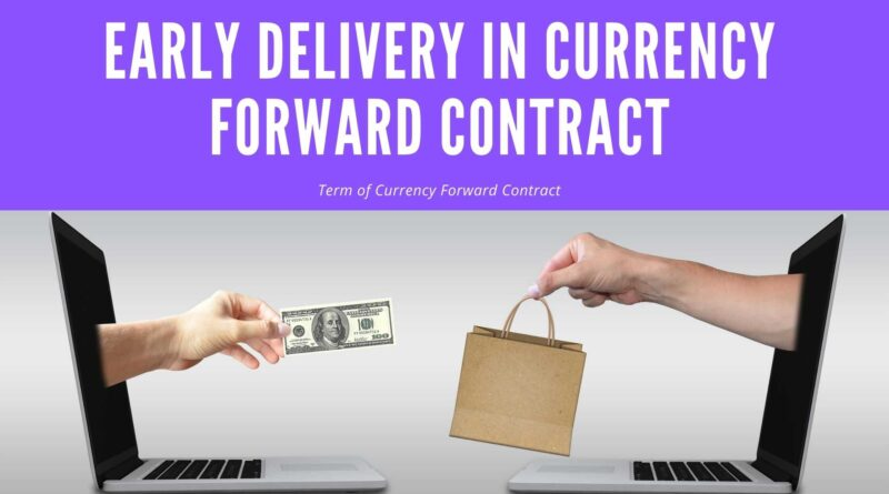 EARLY DELIVERY IN CURRENCY FORWARD CONTRACT